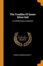 The Troubles of Queen Silver-Bell
