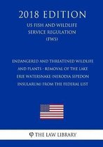 Endangered and Threatened Wildlife and Plants - Removal of the Lake Erie Watersnake (Nerodia Sipedon Insularum) from the Federal List (Us Fish and Wildlife Service Regulation) (Fws) (2018 Edition)