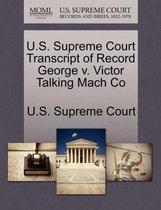 U.S. Supreme Court Transcript of Record George V. Victor Talking Mach Co