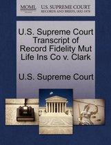 U.S. Supreme Court Transcript of Record Fidelity Mut Life Ins Co V. Clark