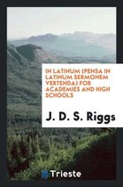 In Latinum (Pensa in Latinum Sermonem Vertenda) for Academies and High Schools