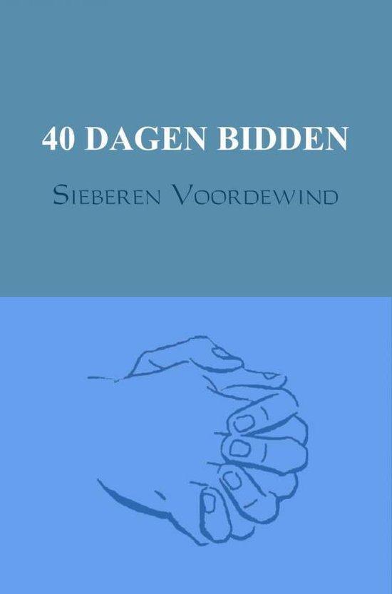 40 DAGEN BIDDEN - Sieberen Voordewind |