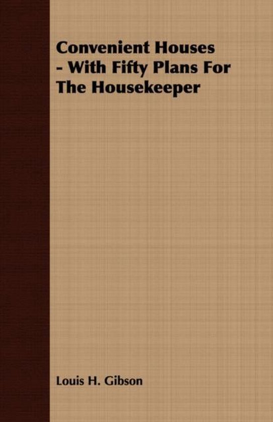 Convenient Houses - With Fifty Plans For The Housekeeper