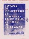 Voyage de l'Empereur et l'Impératrice dans le nord de la France - Arras, Lille, Dunkerque, Roubais, Tourcoing, Amiens