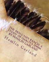 The Moccasin Ranch; A Stody of Dakota (1909) by Hamlin Garland