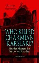 Omslag WHO KILLED CHARMIAN KARSLAKE? - Murder Mystery for Inspector Stoddart (Thriller Classic)
