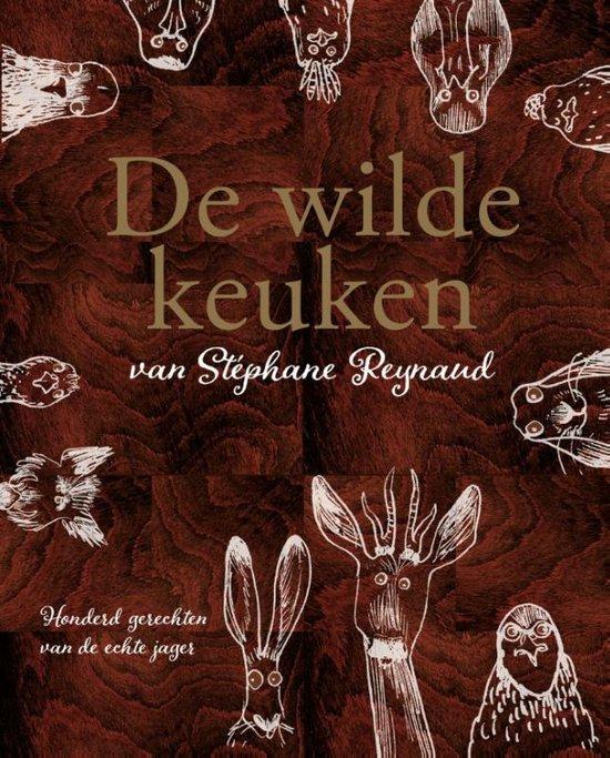 De wilde keuken. Honderd gerechten van de echte jager - Stephane Reynaud pdf epub