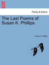 The Last Poems of Susan K. Phillips.