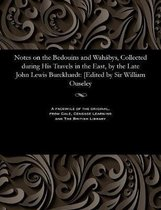 Notes on the Bedouins and Wah bys, Collected During His Travels in the East, by the Late John Lewis Burckhardt
