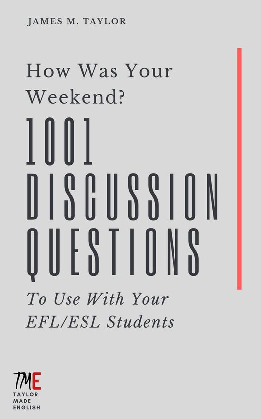 How Was Your Weekend? 1001 Discussion Questions To Use With Your EFL/ESL Students