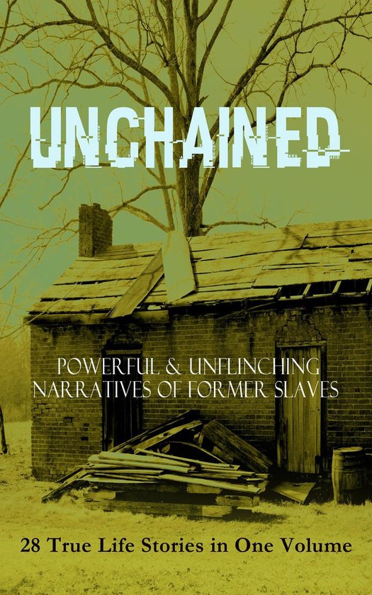 Boek cover UNCHAINED - Powerful & Unflinching Narratives Of Former Slaves: 28 True Life Stories in One Volume van Frederick Douglass (Onbekend)