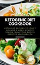 Omslag Ketogenic Diet Cookbook: Keto Diet Recipes to Lose 7 Pounds a Week, Remove Toxins From Your Body & Improve Your Health