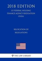 Relocation of Regulations (Us Federal Housing Finance Agency Regulation) (Fhfa) (2018 Edition)