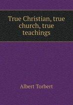 True Christian, True Church, True Teachings