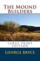 The Mound Builders - Large Print Edition