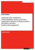 Legitimität: Eine ausführliche wissenschaftliche Analyse politischer Legitimität in Relation zu Thomas Hobbes, Max Weber und dem Bundesverfassungsgericht