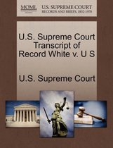U.S. Supreme Court Transcript of Record White V. U S
