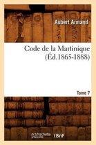 Code de la Martinique. Tome 7 (Ed.1865-1888)