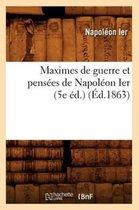 Maximes de Guerre Et Pens es de Napol on Ier (5e d.) ( d.1863)