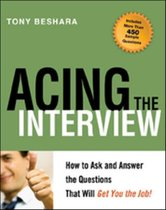 Acing the Interview. How to As and Answer the Questions That Will Get You the Job