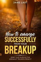 How to Emerge Successfully from Your Break-Up