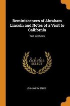 Reminiscences of Abraham Lincoln and Notes of a Visit to California