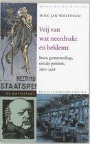 Vrij van wat neerdrukt en beklemt. Staat, gemeenschap, sociale politiek, 1870-1918 De natiestaat Politiek in Nederland sinds 1815