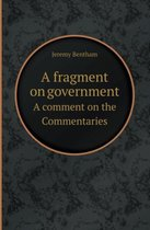A Fragment on Government a Comment on the Commentaries