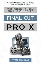 The Ridiculously Simple Guide to Final Cut Pro X