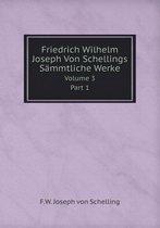 Friedrich Wilhelm Joseph Von Schellings Sammtliche Werke Volume 3part 1
