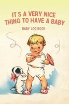 It's a Very Nice Thing to Have a Baby - Baby Log Book