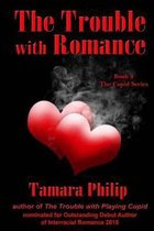 The Trouble with Romance Book 2, the Cupid Series