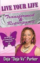Live Your Life Transformed and Repurposed