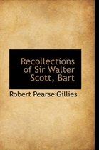 Recollections of Sir Walter Scott, Bart