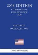 Revision of Foia Regulations (Us Department of Labor Regulation) (Dol) (2018 Edition)