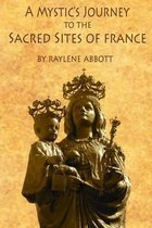 A Mystic's Journey to the Sacred Sites of France