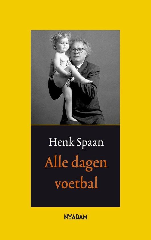 Alle dagen voetbal - Henk Spaan |