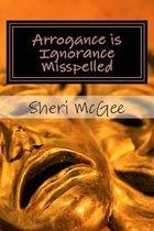 Arrogance Is Ignorance Misspelled