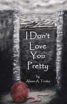 I Don't Love You Pretty