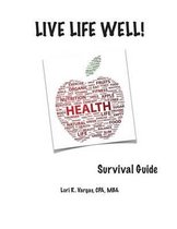 Live Life Well! Survival Guide
