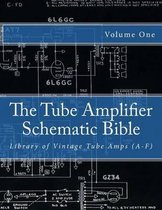The Tube Amplifier Schematic Bible Volume 1