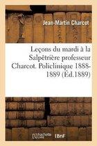 Le ons Du Mardi La Salp tri re Professeur Charcot. Policlinique 1888-1889