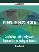 Information Infrastructure - Simple Steps to Win, Insights and Opportunities for Maxing Out Success