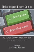 Media, Religion, History, Culture: Selected Essays from the 4Th Elon University Media and Religion Conference