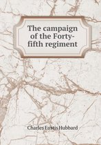 The Campaign of the Forty-Fifth Regiment