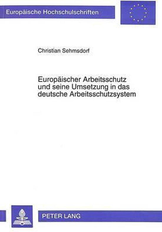 Europaeischer Arbeitsschutz Und Seine Umsetzung in Das Deutsche Arbeitsschutzsystem