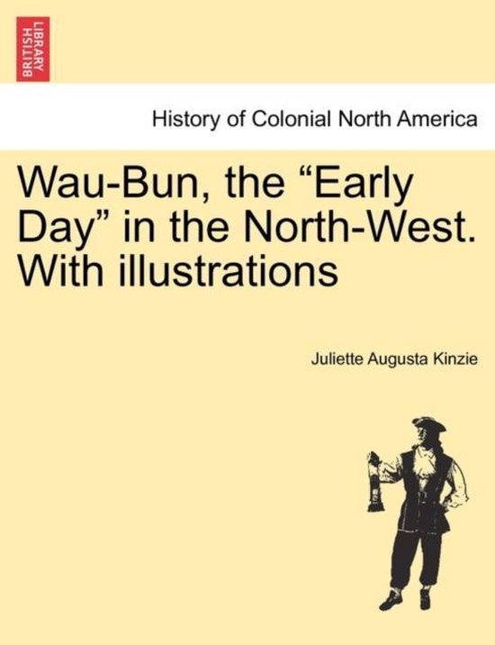 Wau-Bun, the Early Day in the North-West. with Illustrations