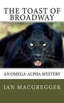 The Toast of Broadway: An Omega-Alpha Thriller