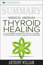 Afbeelding van Summary of Medical Medium Thyroid Healing: The Truth behind Hashimotos, Graves, Insomnia, Hypothyroidism, Thyroid Nodules & Epstein-Barr by Anthony William