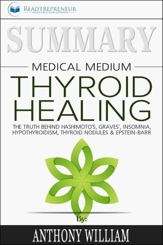 Boek cover Summary of Medical Medium Thyroid Healing: The Truth behind Hashimotos, Graves, Insomnia, Hypothyroidism, Thyroid Nodules & Epstein-Barr by Anthony William van Readtrepreneur Publishing (Onbekend)